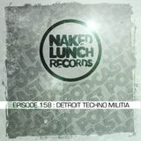 Naked Lunch PODCAST #158 - DETROIT TECHNO MILITIA