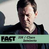 FACT mix 336 - Claro Intelecto (Jul '12)