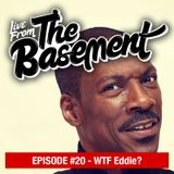 Live From The Basement: WTF Eddie? | Episode 20
