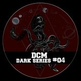 Dark Series #04 - DCM (18-03-18)