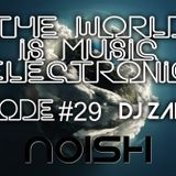 DJ ZADKI Present.-The World Is Music Electronic (Episode #29)[Noish]