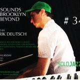 THE SOUNDS OF BROOKLYN & BEYOND PROGR. 34/ HOSTED BY ERIK DEUTSCH- SOLO JAZZ