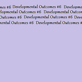 Developmental Outcomes 6