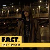 FACT PT Mix 029: David M