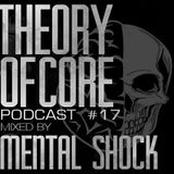 Theory Of Core Podcast #17 Mixed By Mental Shock