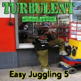 TURBULENT SOUND ***EASY JUGGLING 5***
