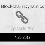 Blockchain Dynamics #61 4/30/2017