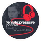 female:pressure podcast Episode 04: Tatiana Heuman