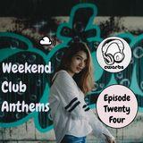 Weekend Club Anthems: Episode 24
