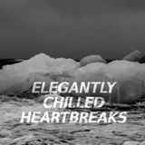 Elegantly Chilled Heartbreaks