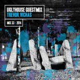 TREVOR VICHAS - UGLYHOUSE GUEST MIX [33] [2014]