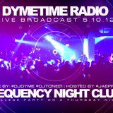 Dymetime Radio | Live @ Frequency Night Club 5.10.12 | Hosted by Jae Prez