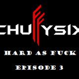 Chuffy Six - Hard as Fuck - Episode 3