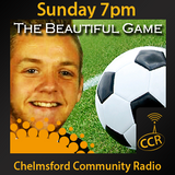 The Beautiful Game - @CCRfootball - Craig Goddard - 19/07/15 - Chelmsford Community Radio