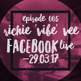 Episode 005 - Richie 'ViBE' Vee Facebook Live (29.03.17)