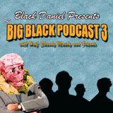 Black Daniel's Big Black Podcast Volume 3