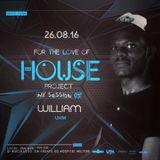 DJ William - For The Love Of House Project (Mix Session #5) 26.08.2016