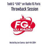 *Throw Back Session* Todd G Live Radio FG Paris April 2004 Hosted by Leo Cuenca