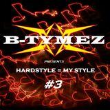 B-Tymez - Hardstyle = My Style #3