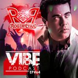 ROGER LYRA @ VIBE PODCAST - EP #64