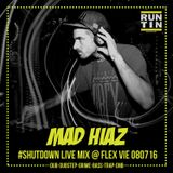 MAD HIAZ - SHUTDOWN Live Mix - Flex VIE 080716