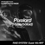 'CLOUD CASTLE RADIO' x 'RAID SYSTEM' Guest Mix #017: Pixelord
