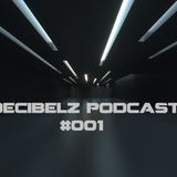 Decibelz Podcast #001