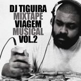 DJ Tiguira - Viagem Musical Vol. 2 (2014)