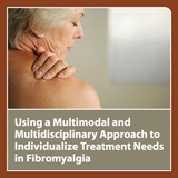 Using a Multimodal and Multidisciplinary Approach to Individualize Treatment Needs in Fibromyalgia