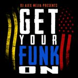 GET YOUR FUNK ON - DJ ALEX MEJIA