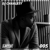 LMYW Radio 005 - DJ CHARLESY