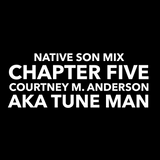 Native Son Mix: Chapter Five by Courtney M. Anderson AKA Tune Man