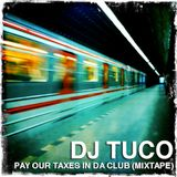 Dj Tuco - Pay Our Taxes In Da Club (Mixtape)