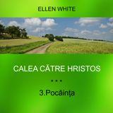 3.Pocăința - CALEA CĂTRE HRISTOS | Ellen G.White
