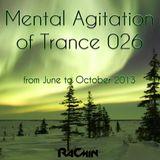 Mental Agitation of Trance 026 June - October 2013 Part II