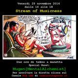 Stream of Musicness 25 nov 2016 tekno a manetta ospite Mugen [MentalAlchemist]