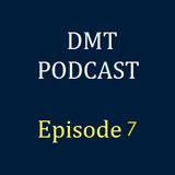 DMT Podcast, Episode 7
