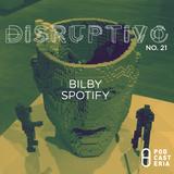 Disruptivo No. 21 - Spotify / Bilby