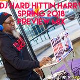 SPRING 2018 PREVIEW MIX - MIXED BY DJ HARD HITTIN HARRY 3-13-18