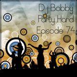 Dj Bobby - Party Hard Ep.74