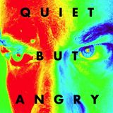 Quiet but angry