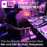 Love And Happiness Presents DJ Shan Tilakumara's Southport Vibe - Music for the Mind.Body & Soul