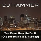 DJ Hammer - You Know How We Do It (Old School R'n'B & Hip-Hop)