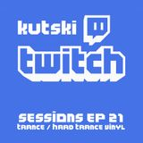 Kutski Twitch Sessions Ep21 (Trance / Hard Trance Vinyl)