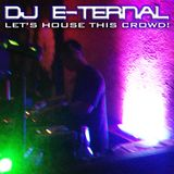 DJ E-Ternal - Let's House This Crowd!
