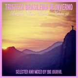 TRISTEZA BRASILEIRA DE INVERNO – Brazilian winter sadness. Volume 01 Selected & mixed by Big Jourvil