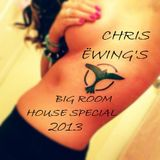 Chris Ëwing's Big Room House Special 2013