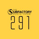 The Subfactory Radio Show #291
