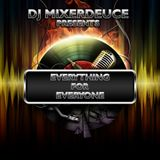DJ MIXERDEUCE / EVERYTHING FOR EVERYONE MIX CD