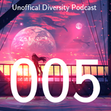 Unoffical Diversity Podcast Ep.005